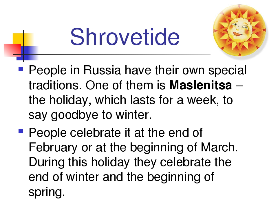Shrovetide People in Russia have their own special traditions. One of them is...