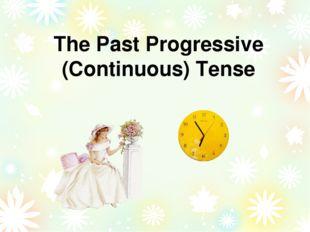 The Past Progressive (Continuous) Tense