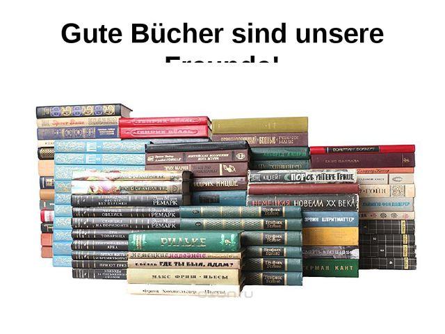 Gute Bücher sind unsere Freunde!