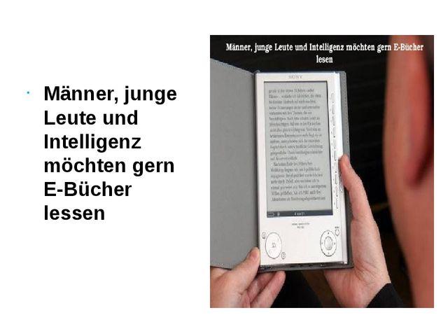 Männer, junge Leute und Intelligenz möchten gern E-Bücher lessen