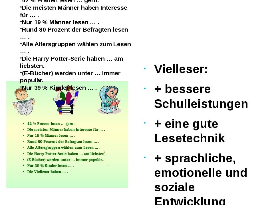 Vielleser: + bessere Schulleistungen + eine gute Lesetechnik + sprachliche, e...