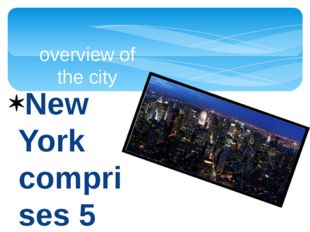 New York comprises 5 districts (boroughs): Bronx, Brooklyn, Queens, Manhattan