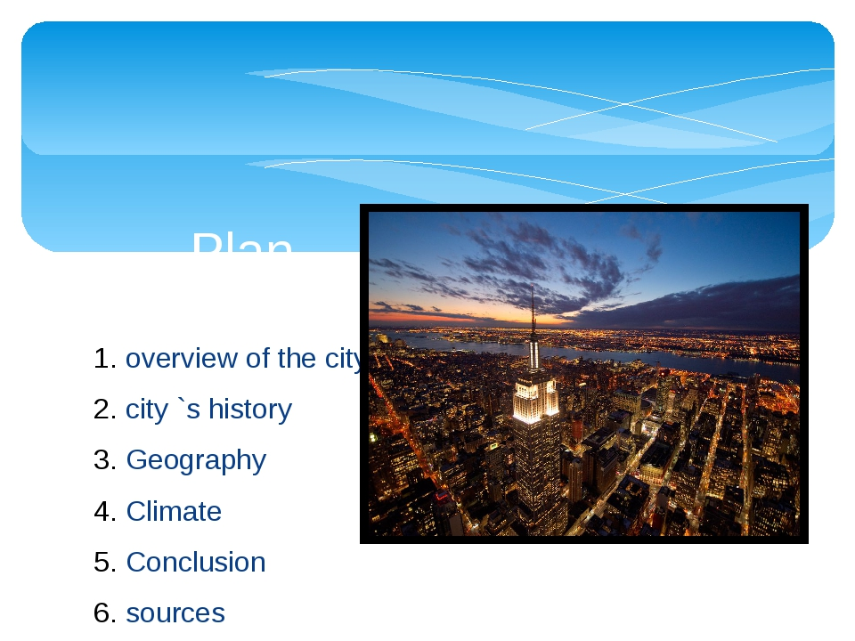 overview of the city city `s history Geography Climate Conclusion sources Plan