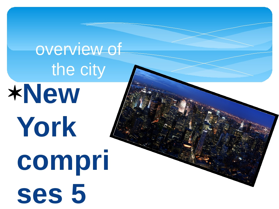 New York comprises 5 districts (boroughs): Bronx, Brooklyn, Queens, Manhattan...