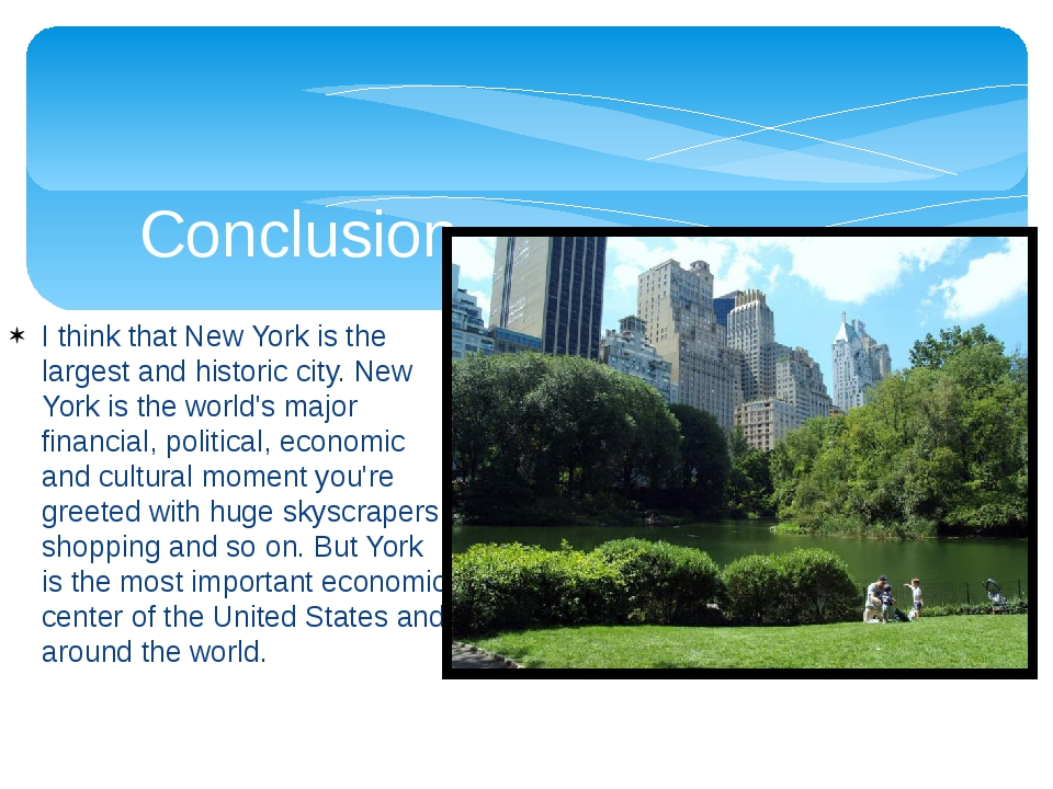 I think that New York is the largest and historic city. New York is the world...