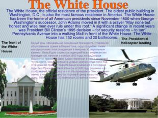 The White House, the official residence of the president. The oldest public