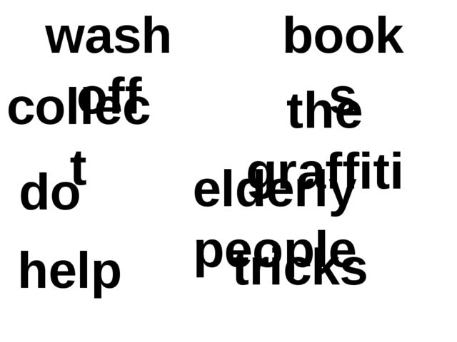 wash off the graffiti collect books do tricks help elderly people