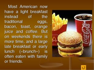 Most American now have a light breakfast instead of the traditional eggs, ba