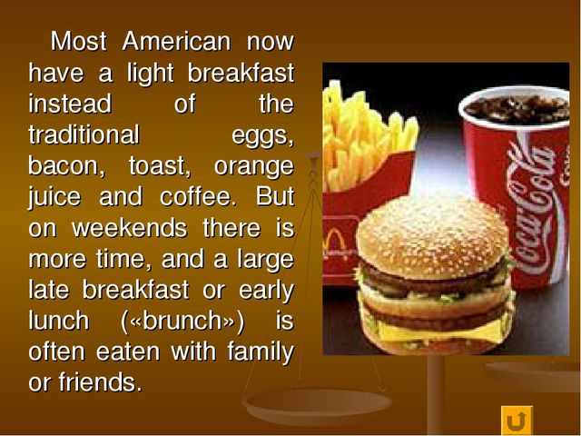 Most American now have a light breakfast instead of the traditional eggs, ba...