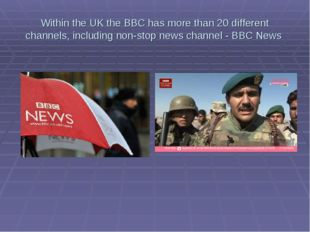 Within the UK the BBC has more than 20 different channels, including non-stop