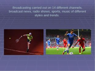 Broadcasting carried out on 14 different channels, broadcast news, radio show