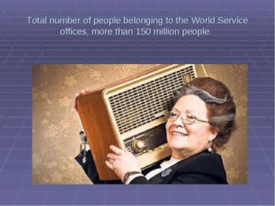 Total number of people belonging to the World Service offices, more than 150