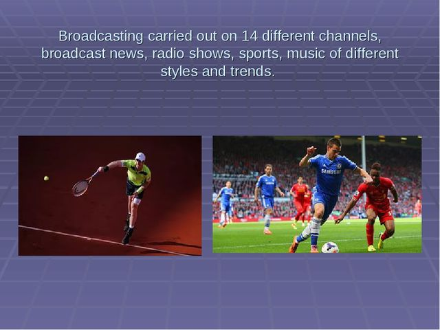 Broadcasting carried out on 14 different channels, broadcast news, radio show...