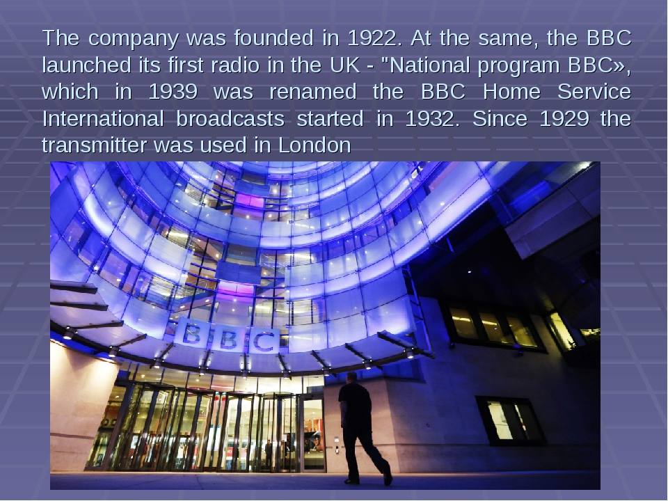 The company was founded in 1922. At the same, the BBC launched its first radi...