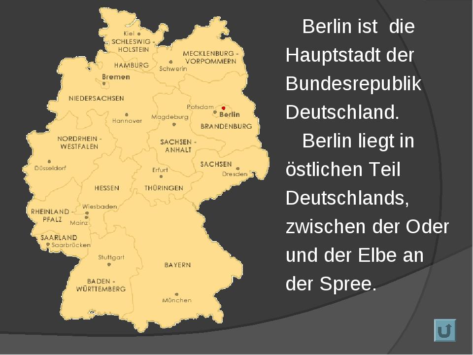 Berlin ist die Hauptstadt der Bundesrepublik Deutschland. Berlin liegt in ös...
