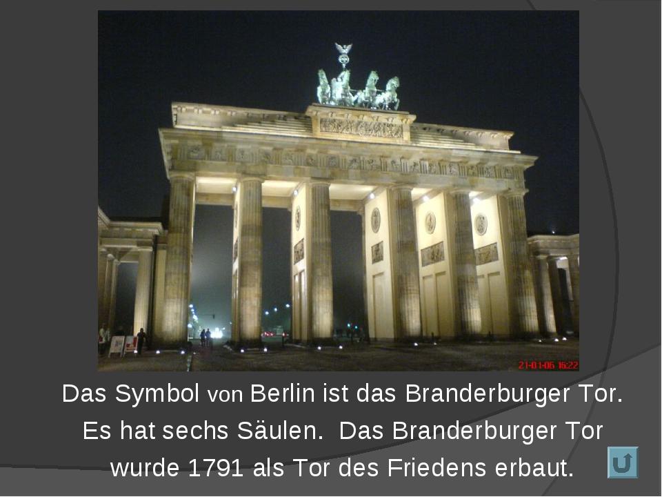 Das Symbol von Berlin ist das Branderburger Tor. Es hat sechs Säulen. Das Bra...