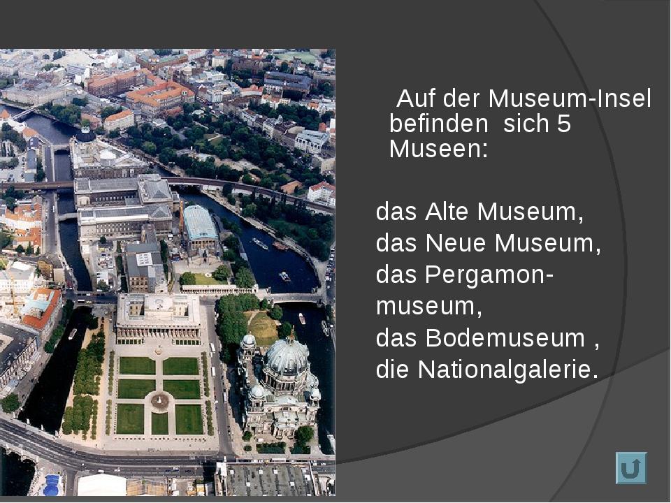 Auf der Museum-Insel befinden sich 5 Museen: das Alte Museum, das Neue Museu...