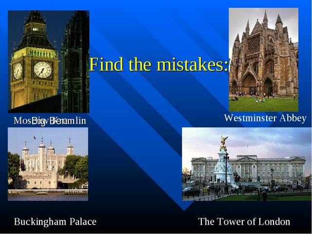 Find the mistakes: Moscow Kremlin Westminster Abbey The Tower of London Buck...