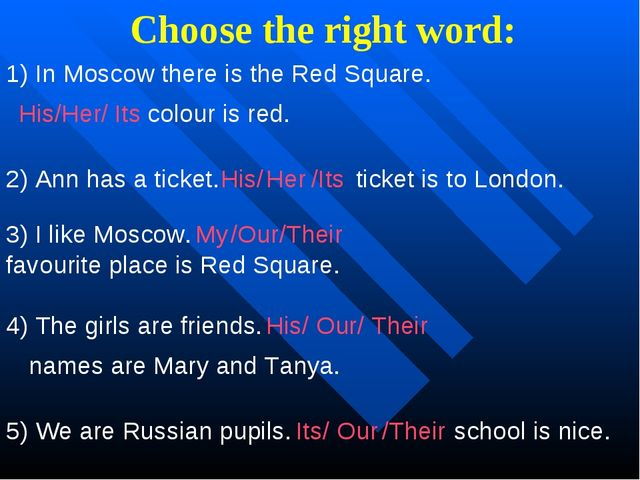 Choose the right word: 1) In Moscow there is the Red Square. His/Her/ Its col...