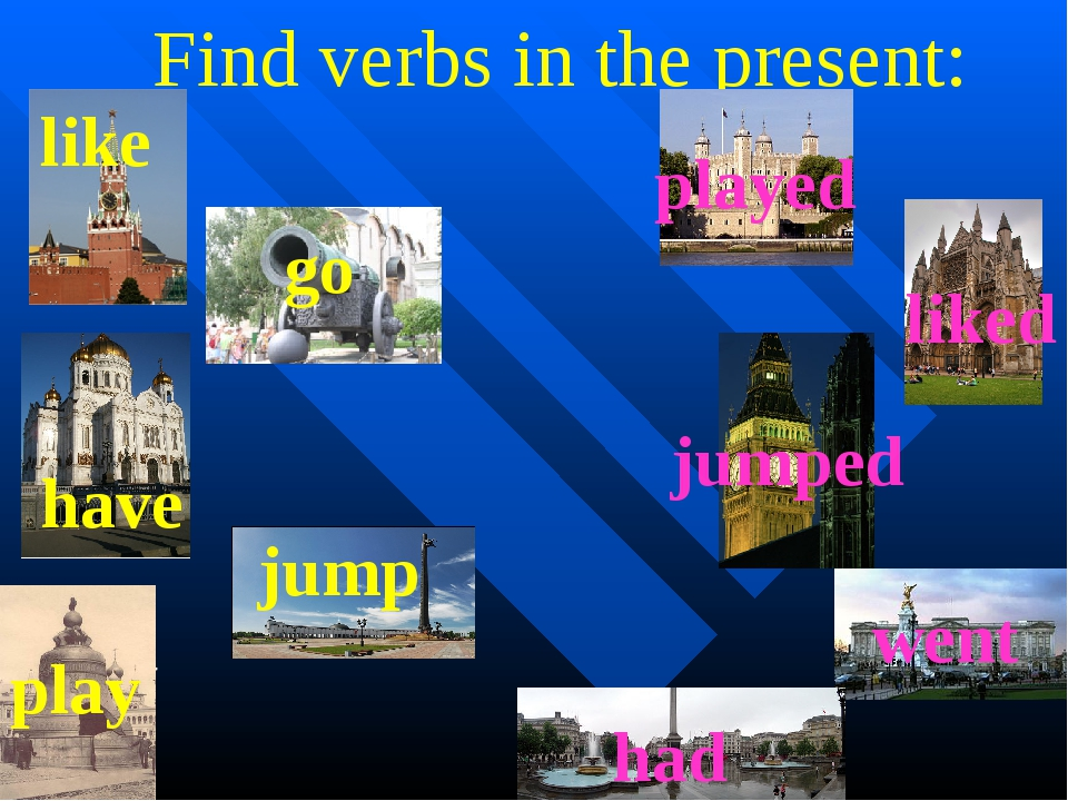 Find verbs in the present: like go jump have play played liked jumped went ha...