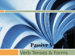 Verb Tenses & Forms Passive Voice