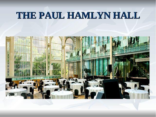 THE PAUL HAMLYN HALL