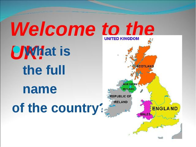 Welcome to the UK! What is the full name of the country?