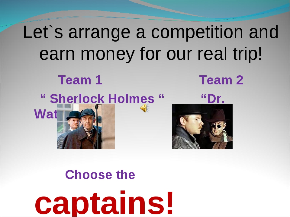 "Let`s arrange a competition and earn money for our real trip! Team 1 Team 2 ""..."