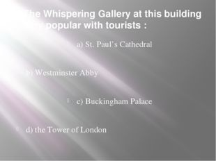 5. The Whispering Gallery at this building is very popular with tourists : a)
