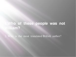 1.Who of these people was not William? 2. Who is the most translated British