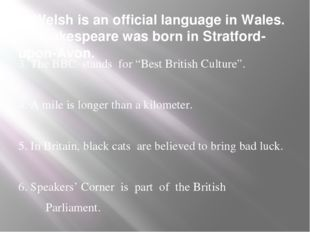 1. Welsh is an official language in Wales. 2. Shakespeare was born in Stratfo