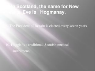 8. In Scotland, the name for New Year's Eve is Hogmanay. 9. The President of