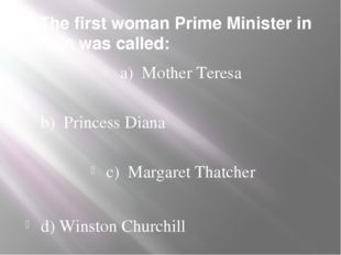 2. The first woman Prime Minister in Britain was called: a) Mother Teresa b)