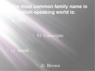 3. The most common family name in the English-speaking world is: a) Hill b) G