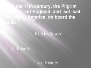 5. In the 17th century, the Pilgrim Fathers left England and set sail for Nor