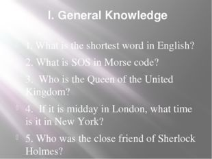 I. General Knowledge 1. What is the shortest word in English? 2. What is SOS