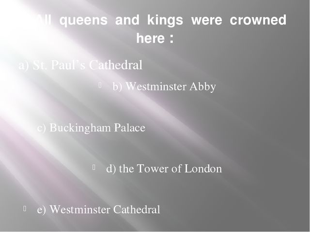 1. All queens and kings were crowned here : a) St. Paul's Cathedral b) Westmi...