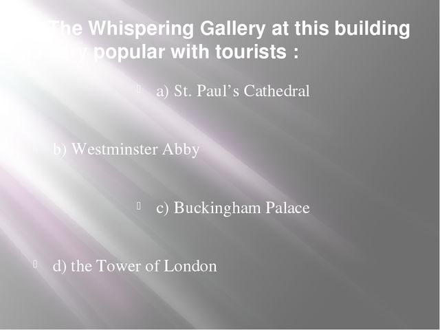 5. The Whispering Gallery at this building is very popular with tourists : a)...