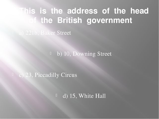 3. This is the address of the head of the British government a) 221b, Baker S...