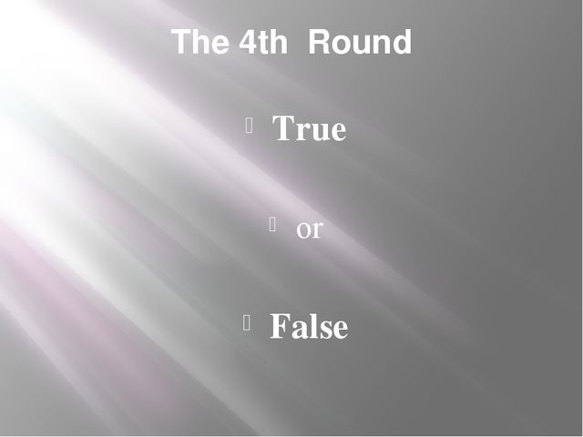 The 4th Round True or False