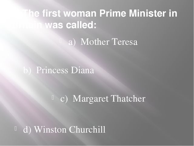 2. The first woman Prime Minister in Britain was called: a) Mother Teresa b)...
