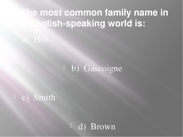 3. The most common family name in the English-speaking world is: a) Hill b) G...