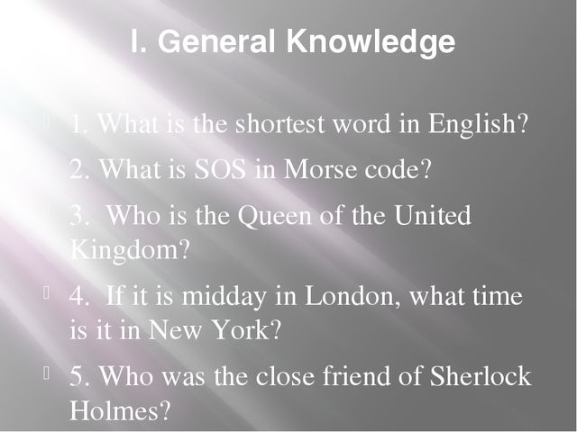 I. General Knowledge 1. What is the shortest word in English? 2. What is SOS...