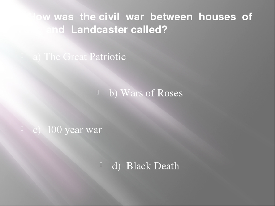 4. How was the civil war between houses of York and Landcaster called? a) The...