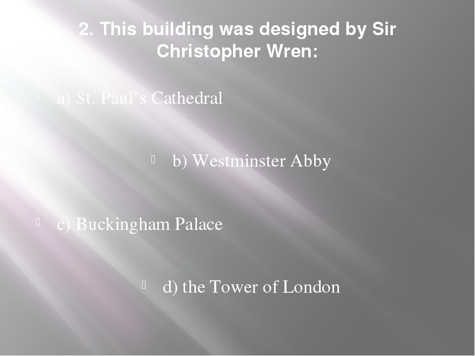 2. This building was designed by Sir Christopher Wren: a) St. Paul's Cathedra...
