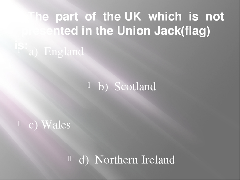 5. The part of the UK which is not presented in the Union Jack(flag) is: a) E...