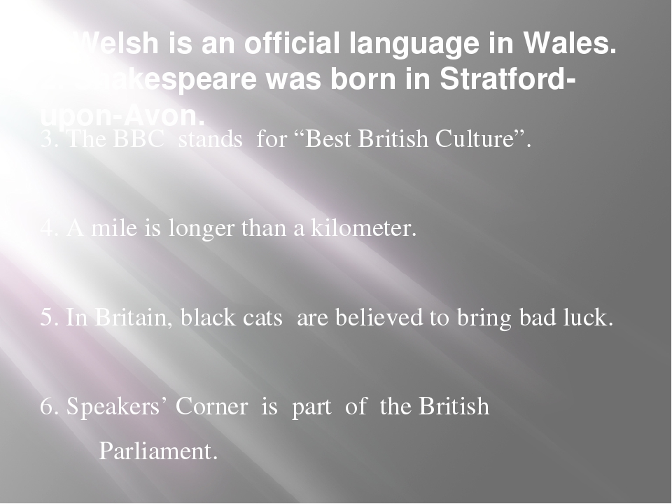 1. Welsh is an official language in Wales. 2. Shakespeare was born in Stratfo...