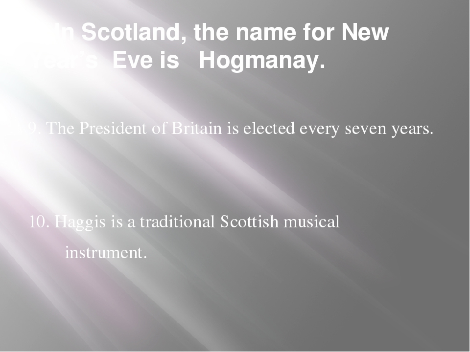 8. In Scotland, the name for New Year's Eve is Hogmanay. 9. The President of...