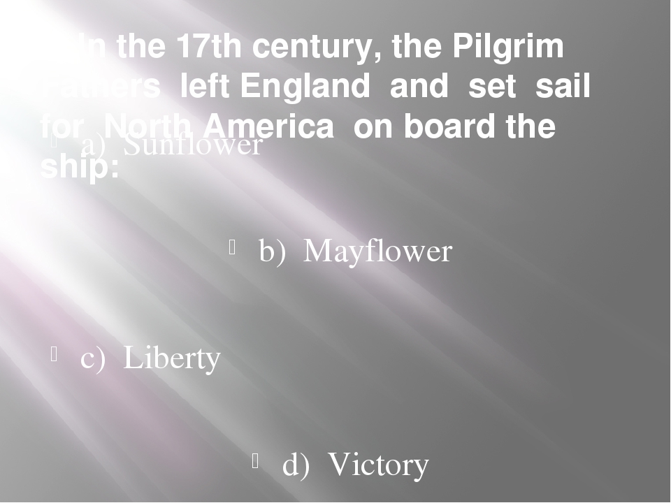 5. In the 17th century, the Pilgrim Fathers left England and set sail for Nor...
