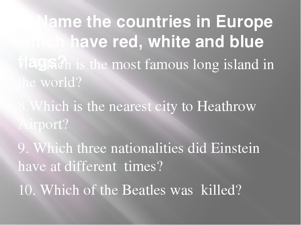 6. Name the countries in Europe which have red, white and blue flags? 7. Whic...